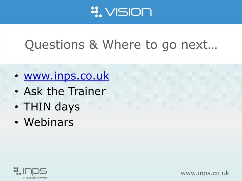 www.inps.co.uk Questions & Where to go next… www.inps.co.uk Ask the Trainer THIN days Webinars