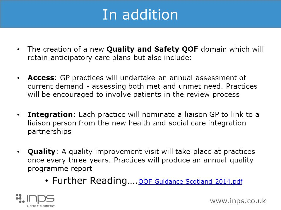 www.inps.co.uk In addition The creation of a new Quality and Safety QOF domain which will retain anticipatory care plans but also include: Access: GP