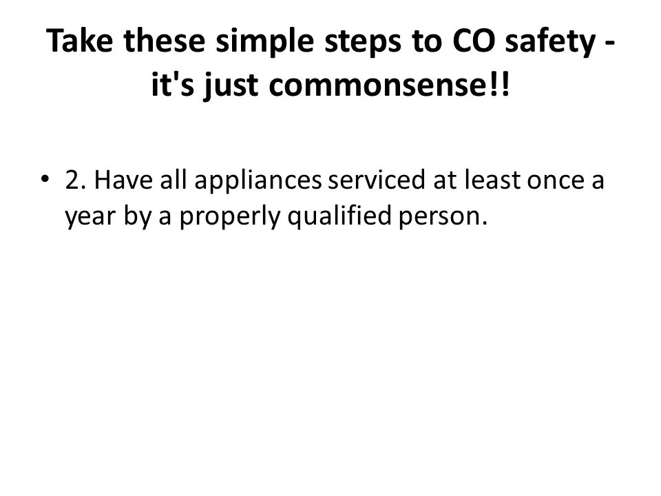 Take these simple steps to CO safety - it s just commonsense!.