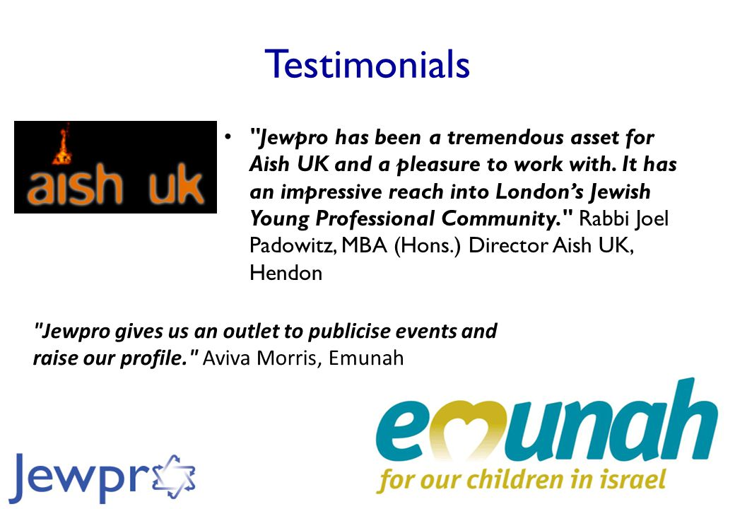 Testimonials Jewpro has been a tremendous asset for Aish UK and a pleasure to work with.