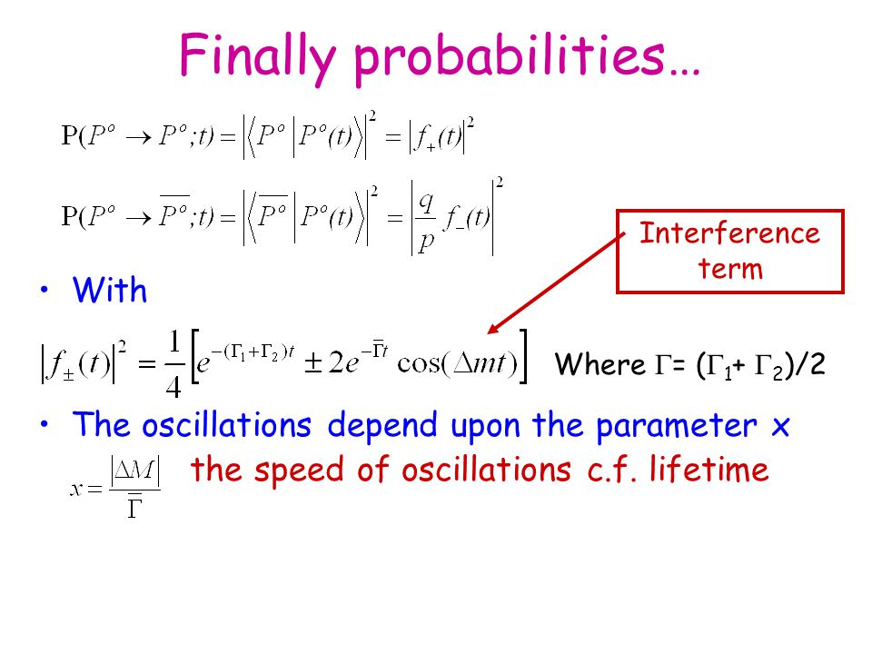 Finally probabilities… With The oscillations depend upon the parameter x the speed of oscillations c.f.