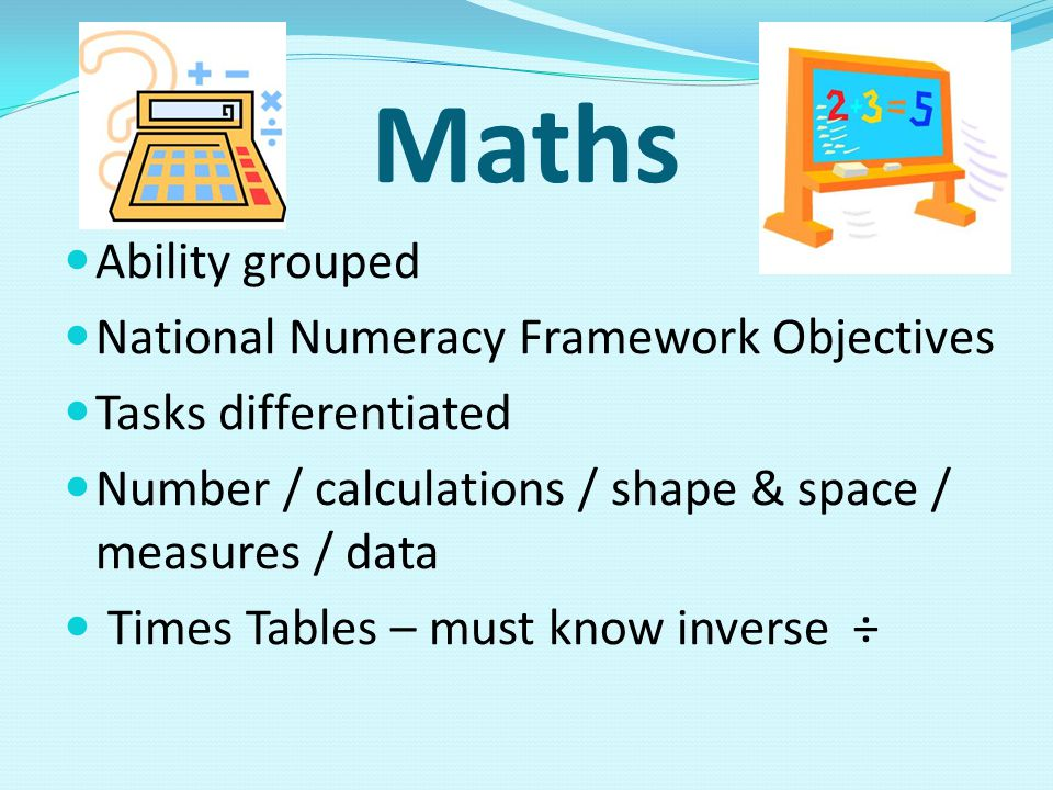 Maths Ability grouped National Numeracy Framework Objectives Tasks differentiated Number / calculations / shape & space / measures / data Times Tables