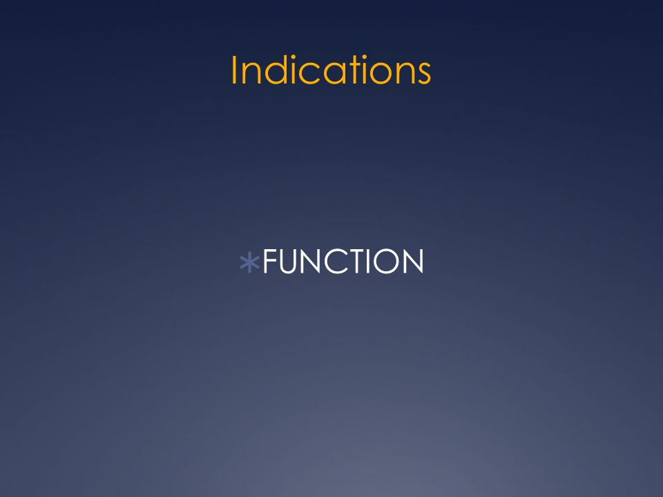 Indications  FUNCTION