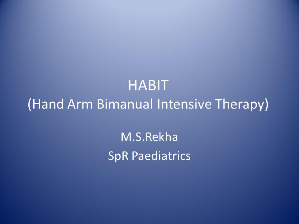 HABIT (Hand Arm Bimanual Intensive Therapy) M.S.Rekha SpR Paediatrics