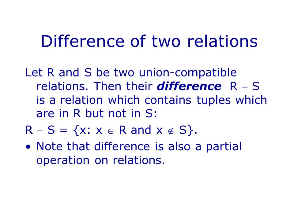 Difference of two relations Let R and S be two union-compatible relations.