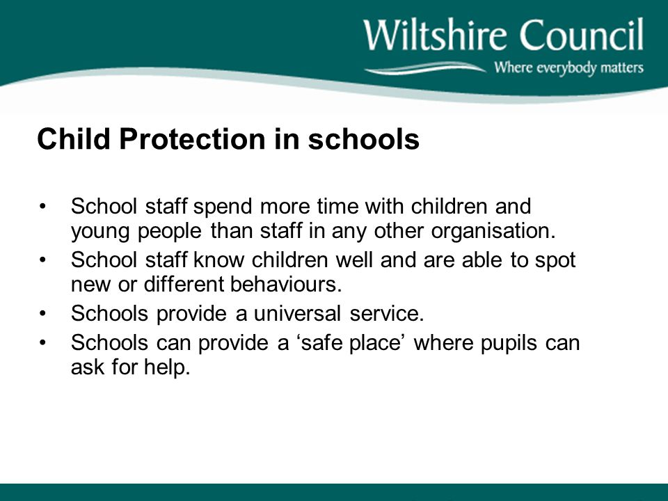 Child Protection in schools School staff spend more time with children and young people than staff in any other organisation. School staff know childr