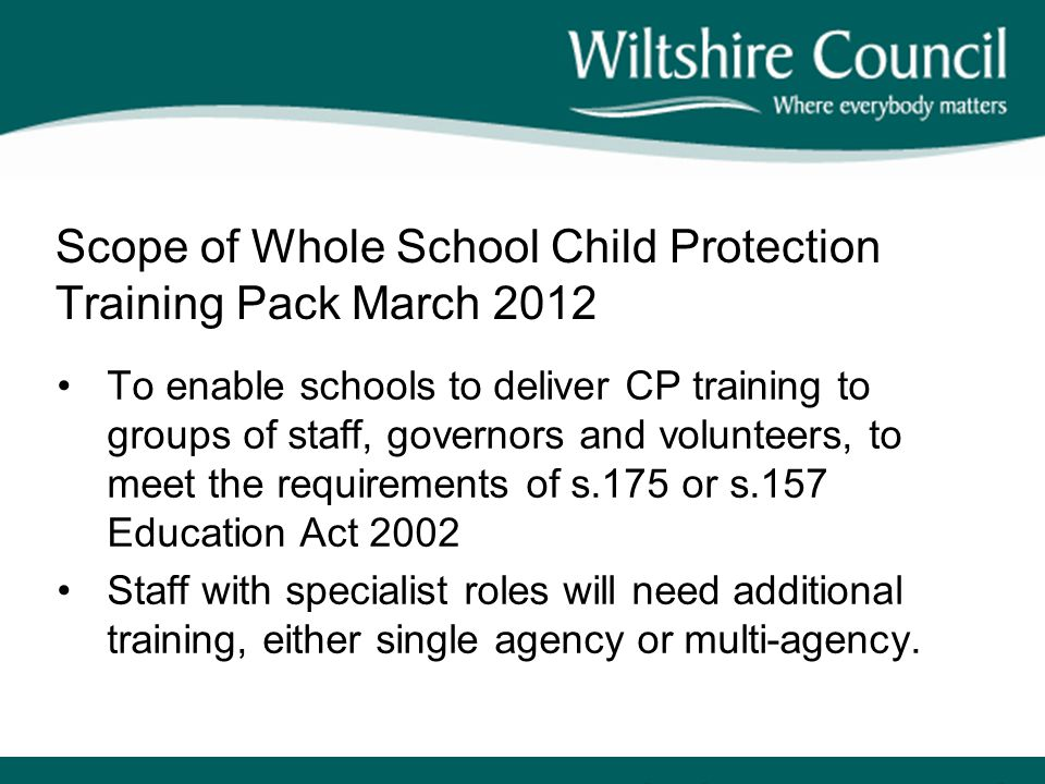 Scope of Whole School Child Protection Training Pack March 2012 To enable schools to deliver CP training to groups of staff, governors and volunteers,