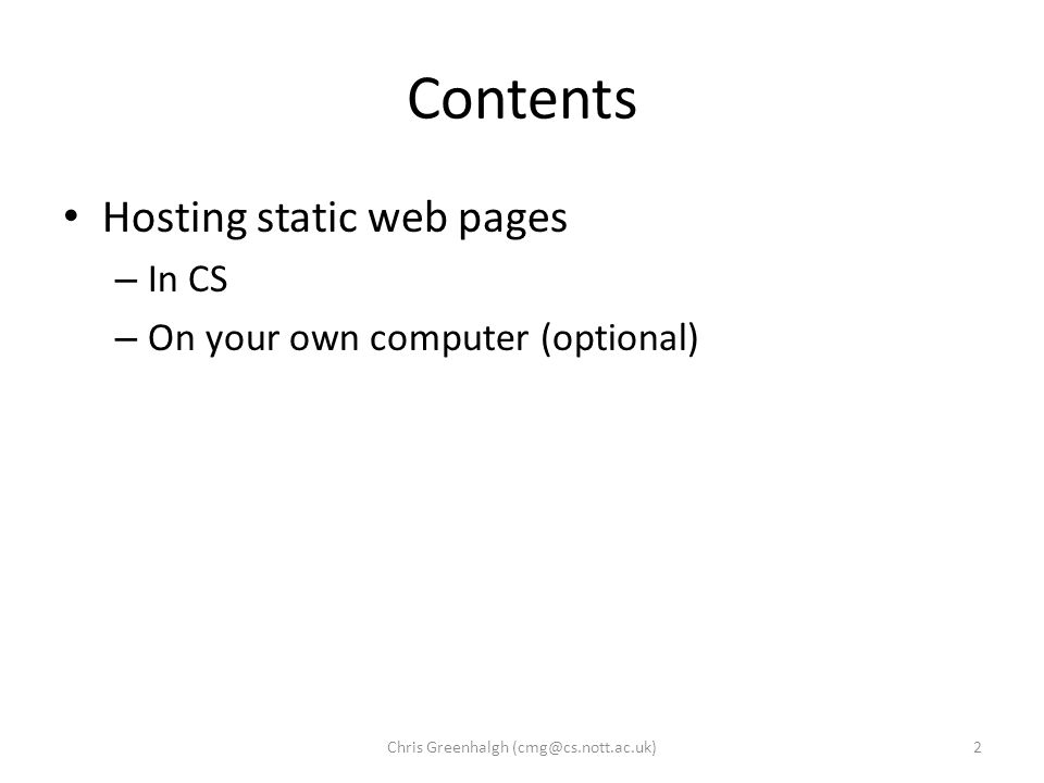 Contents Hosting static web pages – In CS – On your own computer (optional) 2Chris Greenhalgh