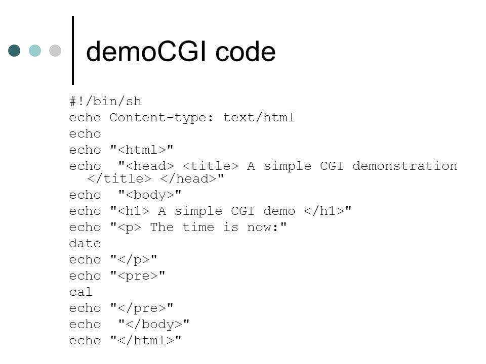 demoCGI code #!/bin/sh echo Content-type: text/html echo echo echo A simple CGI demonstration echo echo A simple CGI demo echo The time is now: date echo cal echo