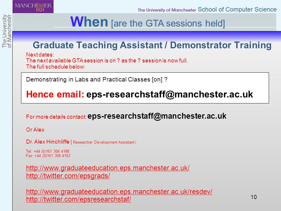 Graduate Teaching Assistant / Demonstrator Training 10 When [are the GTA sessions held] Next dates: The next available GTA session is on ? as the ? se