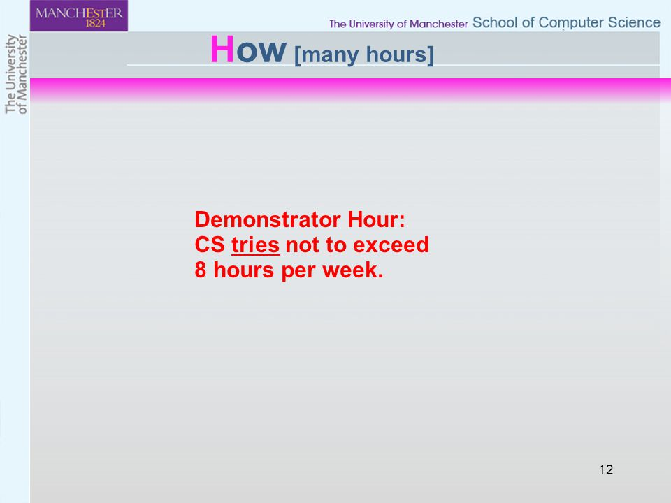 How [many hours] 12 Demonstrator Hour: CS tries not to exceed 8 hours per week.