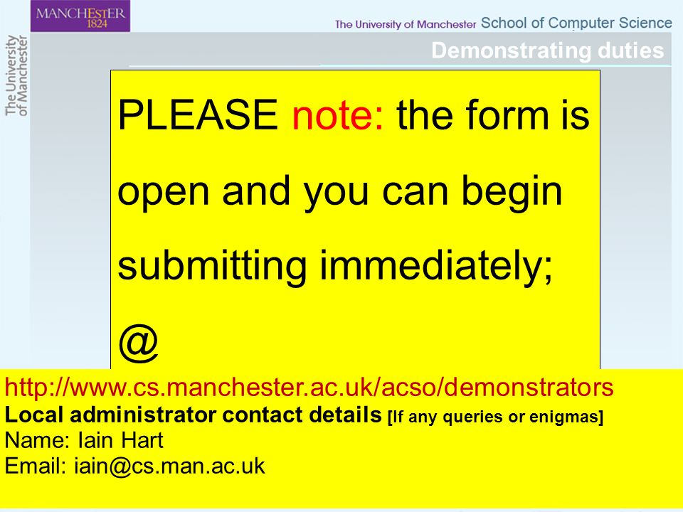 19 Demonstrating duties Any questions? PLEASE note: the form is open and you can begin submitting immediately; @ http://www.cs.manchester.ac.uk/acso/d