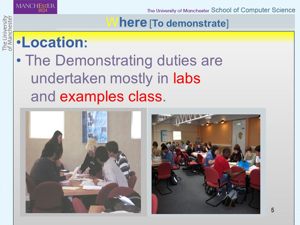 5 Location : The Demonstrating duties are undertaken mostly in labs and examples class. Where [To demonstrate]