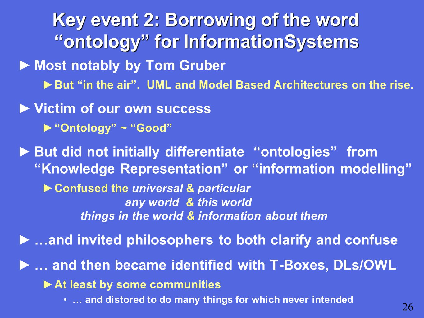 Key event 2: Borrowing of the word ontology for InformationSystems ►Most notably by Tom Gruber ►But in the air .