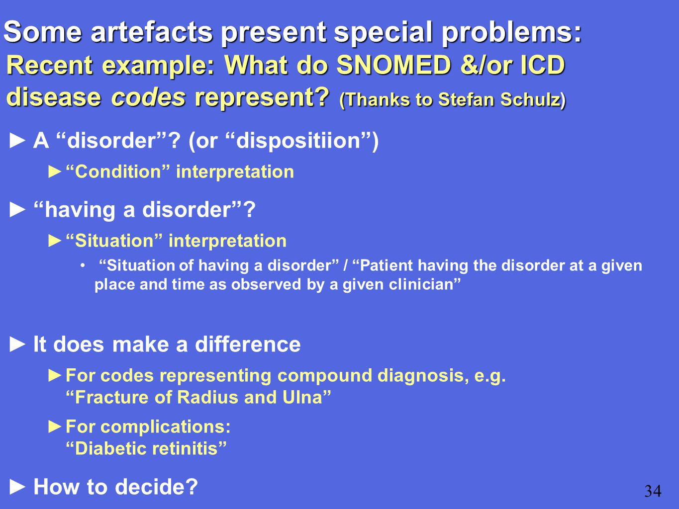 Some artefacts present special problems: Recent example: What do SNOMED &/or ICD disease codes represent.