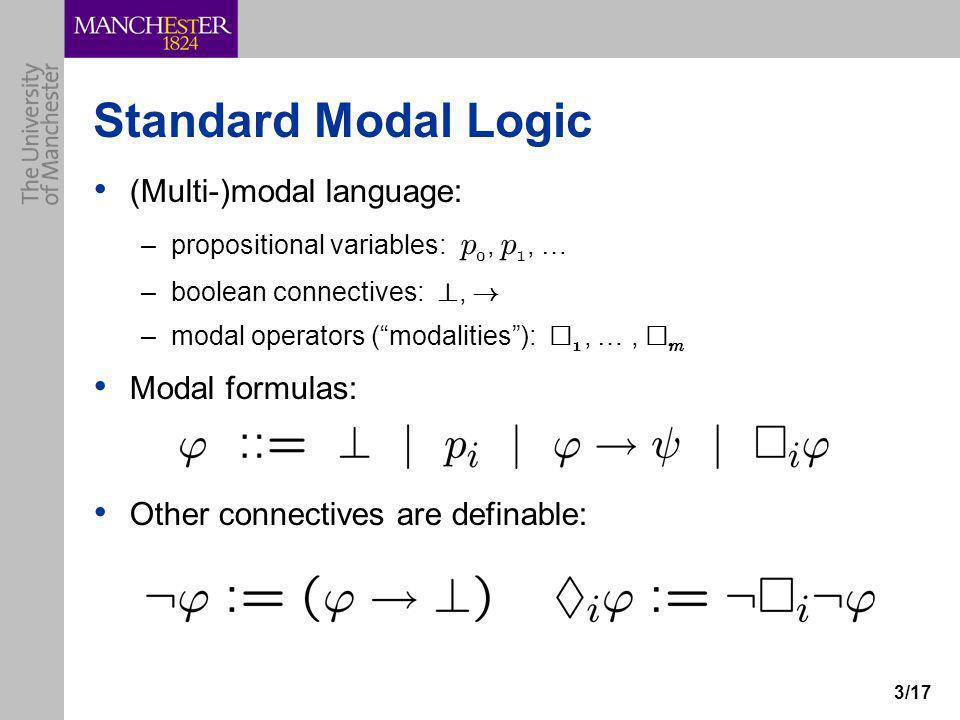 "3/17 Standard Modal Logic (Multi-)modal language: –propositional variables: p 0, p 1, … –boolean connectives: ?, ! –modal operators (""modalities""): ¤"