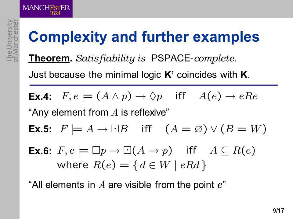 9/17 Complexity and further examples Theorem. Satisfiability is PSPACE- complete.