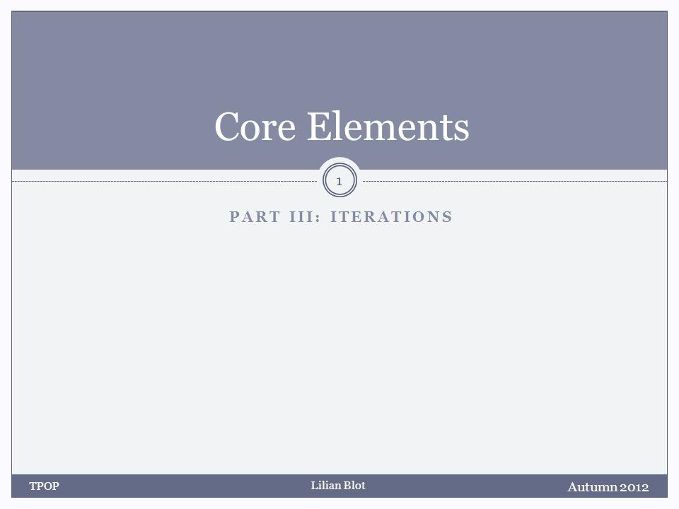 Lilian Blot PART III: ITERATIONS Core Elements Autumn 2012 TPOP 1