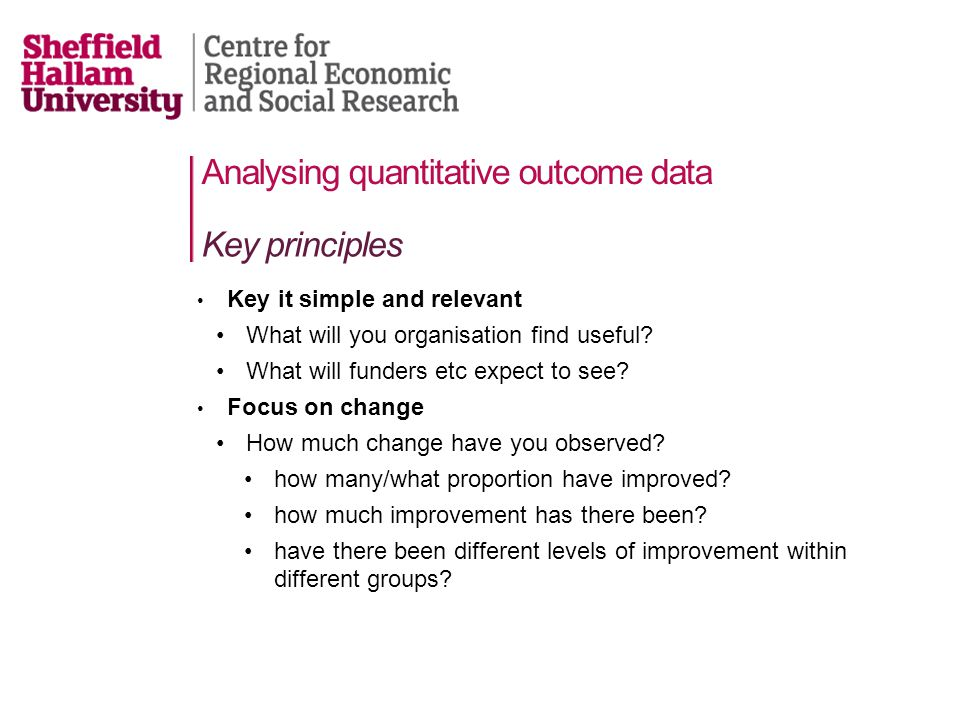 Analysing quantitative outcome data Key it simple and relevant What will you organisation find useful.