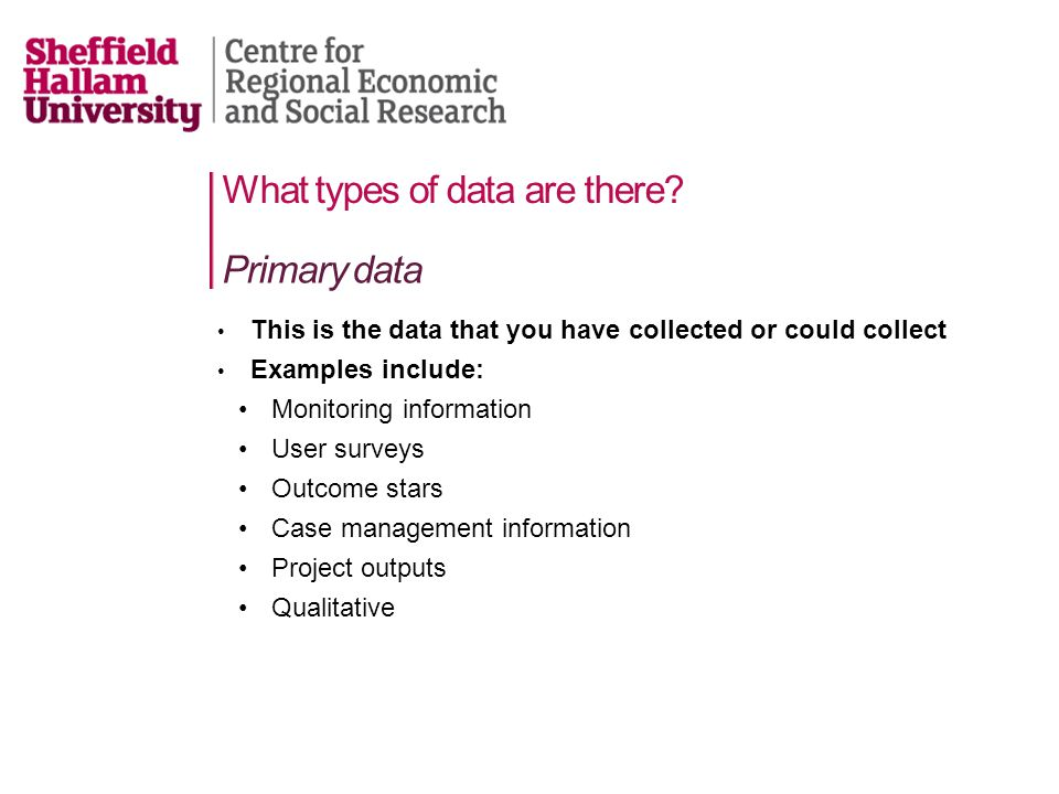 Collecting and Analysing Data Chris Dayson Research Fellow Contact details: email: c.dayson@shu.ac.ukc.dayson@shu.ac.uk tel:0114 225 3539 web: www.shu.ac.uk/cresrwww.shu.ac.uk/cresr Any questions?