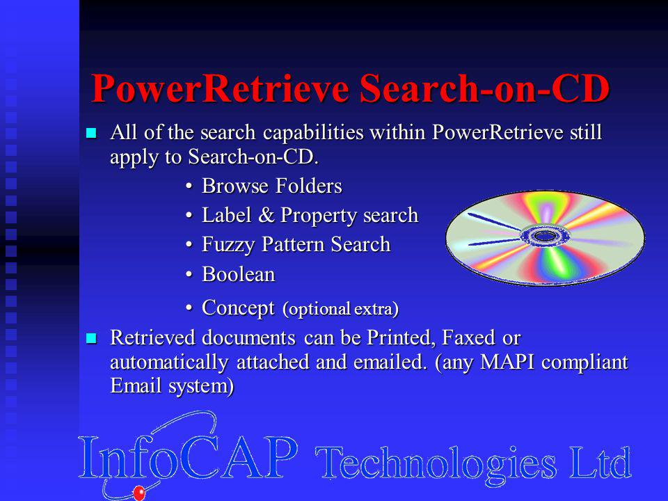 PowerRetrieve Search-on-CD All of the search capabilities within PowerRetrieve still apply to Search-on-CD.