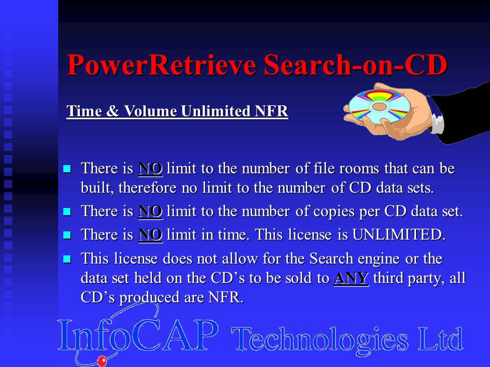 PowerRetrieve Search-on-CD There is NO limit to the number of file rooms that can be built, therefore no limit to the number of CD data sets.