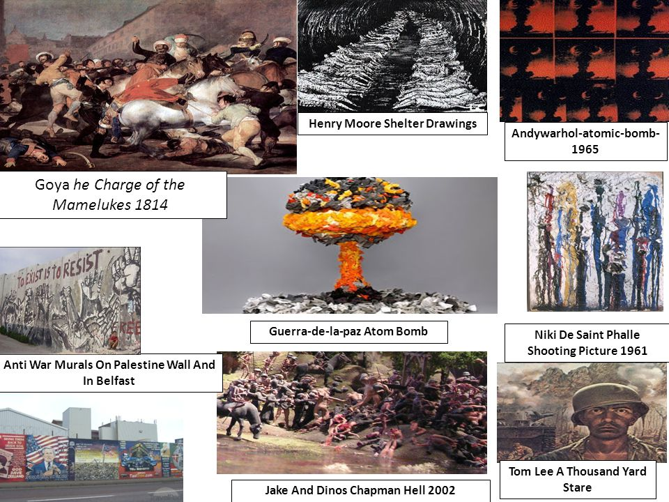Andywarhol-atomic-bomb- 1965 Guerra-de-la-paz Atom Bomb Niki De Saint Phalle Shooting Picture 1961 Anti War Murals On Palestine Wall And In Belfast Tom Lee A Thousand Yard Stare Henry Moore Shelter Drawings Jake And Dinos Chapman Hell 2002 Goya he Charge of the Mamelukes 1814