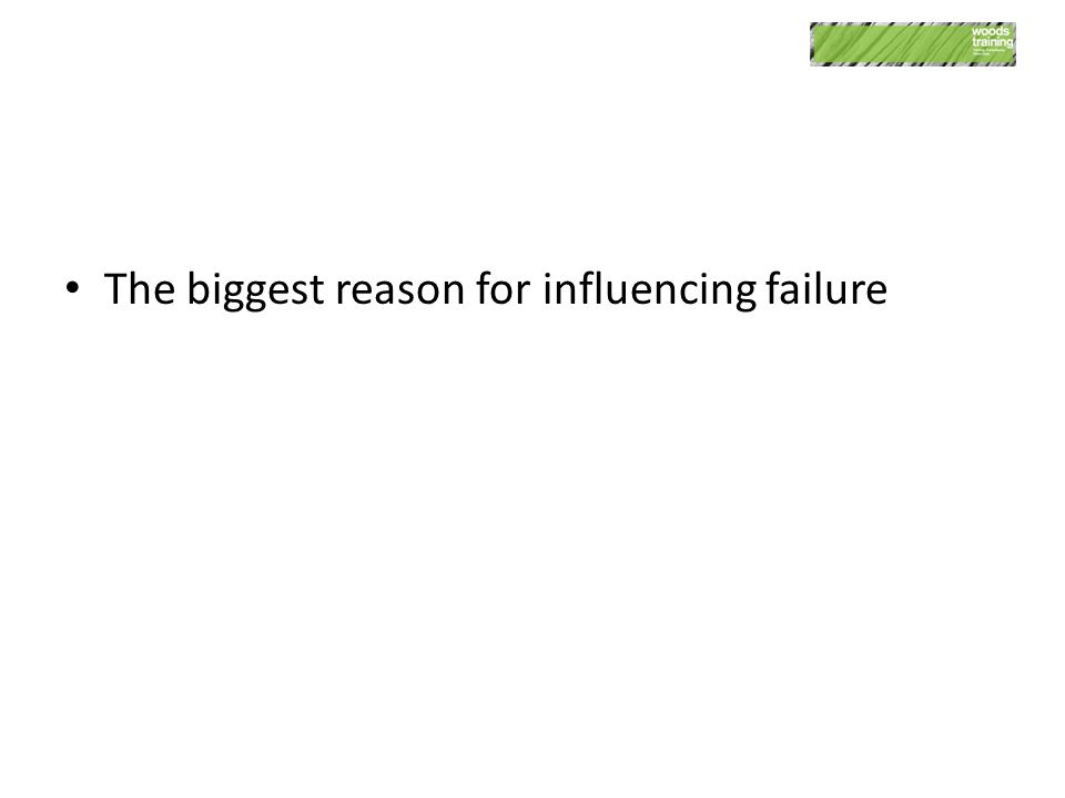 The biggest reason for influencing failure