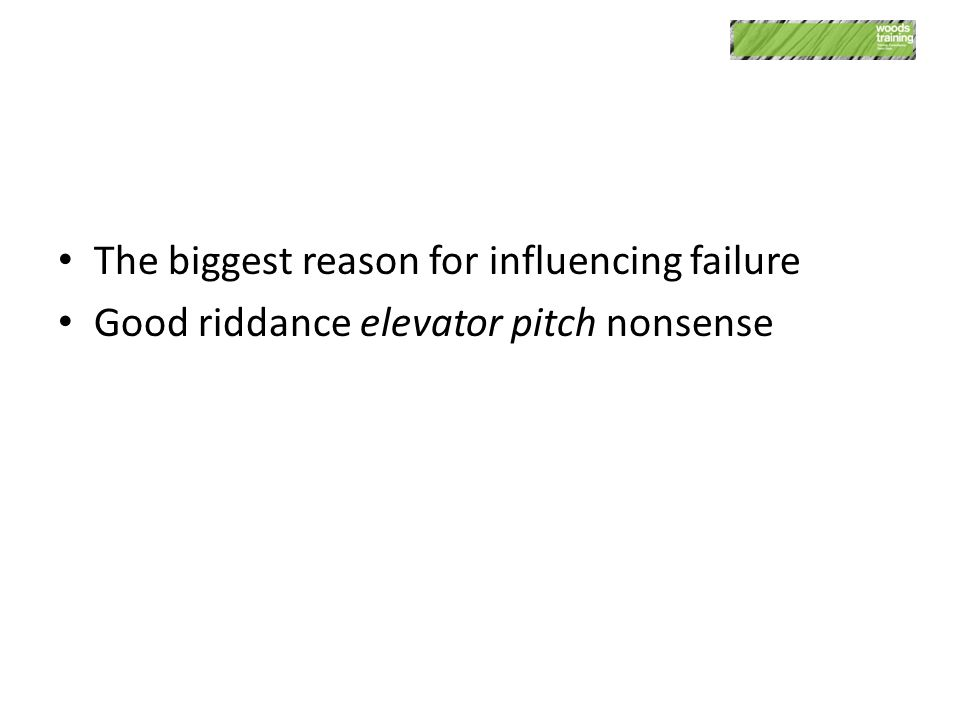 The biggest reason for influencing failure Good riddance elevator pitch nonsense Something Exciting