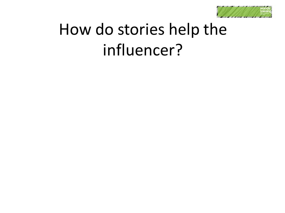 How do stories help the influencer?