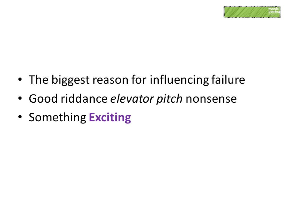 The biggest reason for influencing failure Good riddance elevator pitch nonsense Something Exciting Two essential ingredients