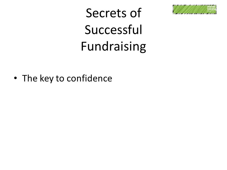 Secrets of Successful Fundraising The key to confidence