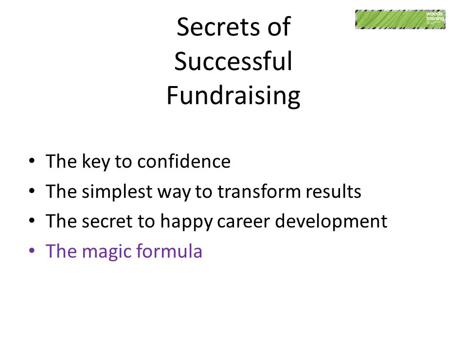 Secrets of Successful Fundraising The key to confidence The simplest way to transform results The secret to happy career development The magic formula