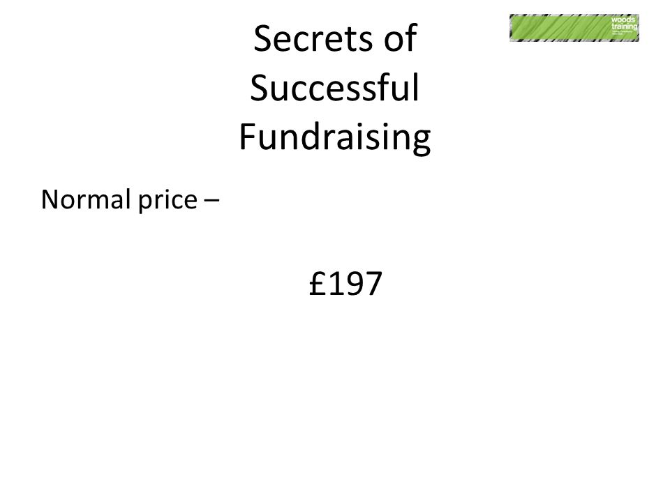 Secrets of Successful Fundraising Normal price – £197 s
