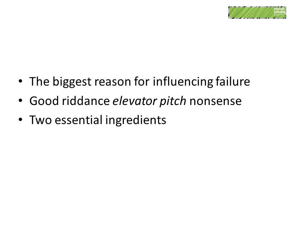 The biggest reason for influencing failure Good riddance elevator pitch nonsense Two essential ingredients