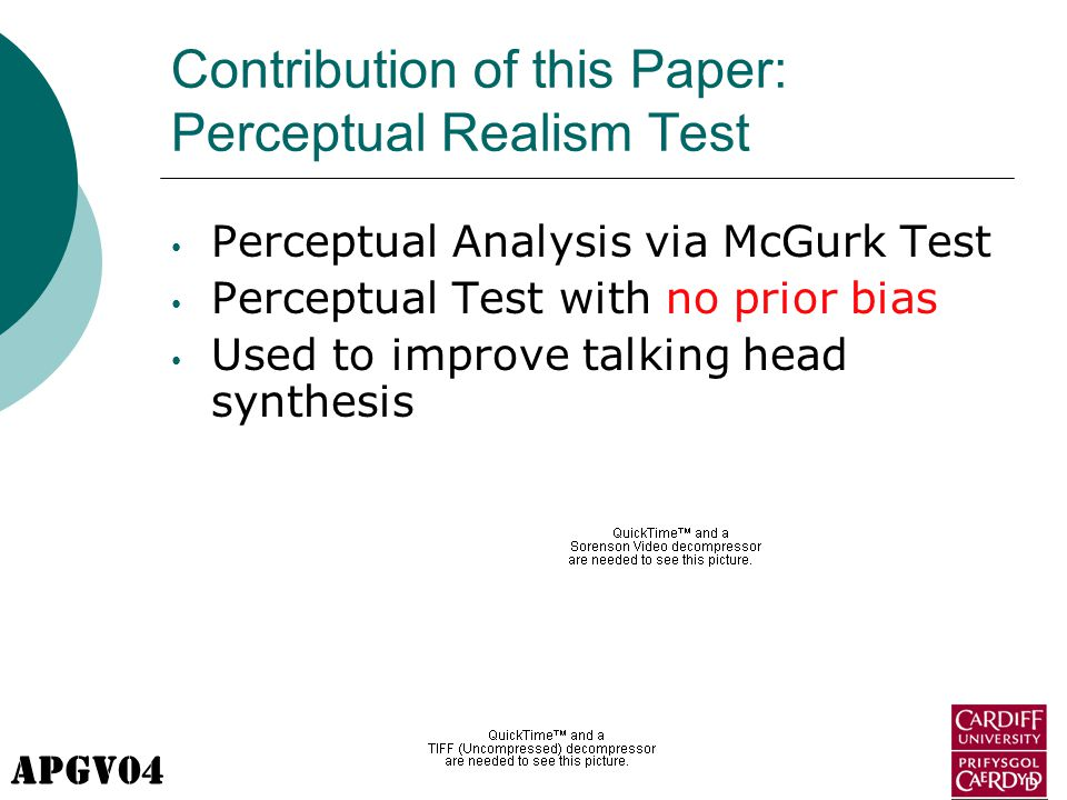 APGV04 Contribution of this Paper: Perceptual Realism Test Perceptual Analysis via McGurk Test Perceptual Test with no prior bias Used to improve talking head synthesis