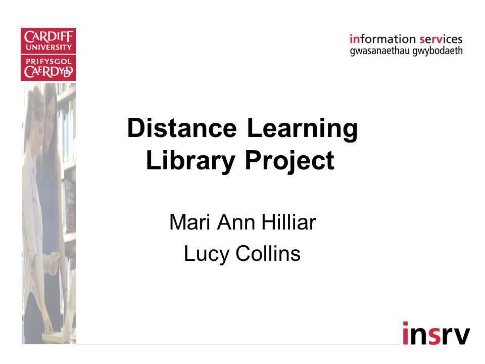 Distance Learning Library Project Mari Ann Hilliar Lucy Collins