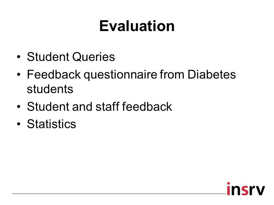 Evaluation Student Queries Feedback questionnaire from Diabetes students Student and staff feedback Statistics
