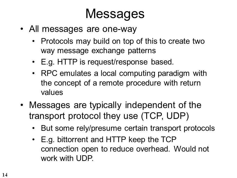 14 Messages All messages are one-way Protocols may build on top of this to create two way message exchange patterns E.g. HTTP is request/response base
