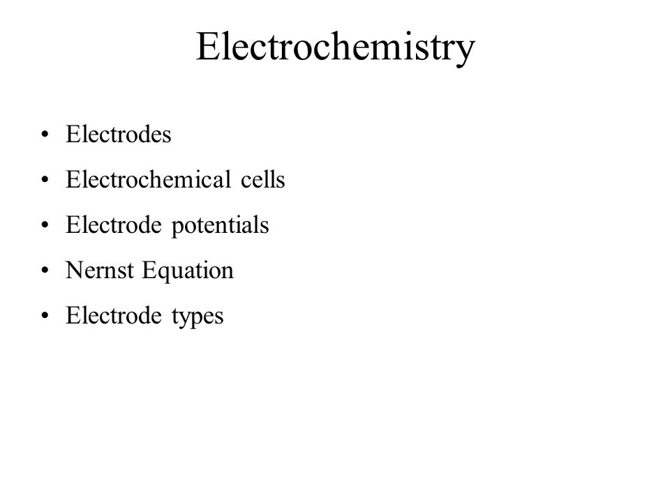 Electrochemistry Electrodes Electrochemical cells Electrode potentials Nernst Equation Electrode types