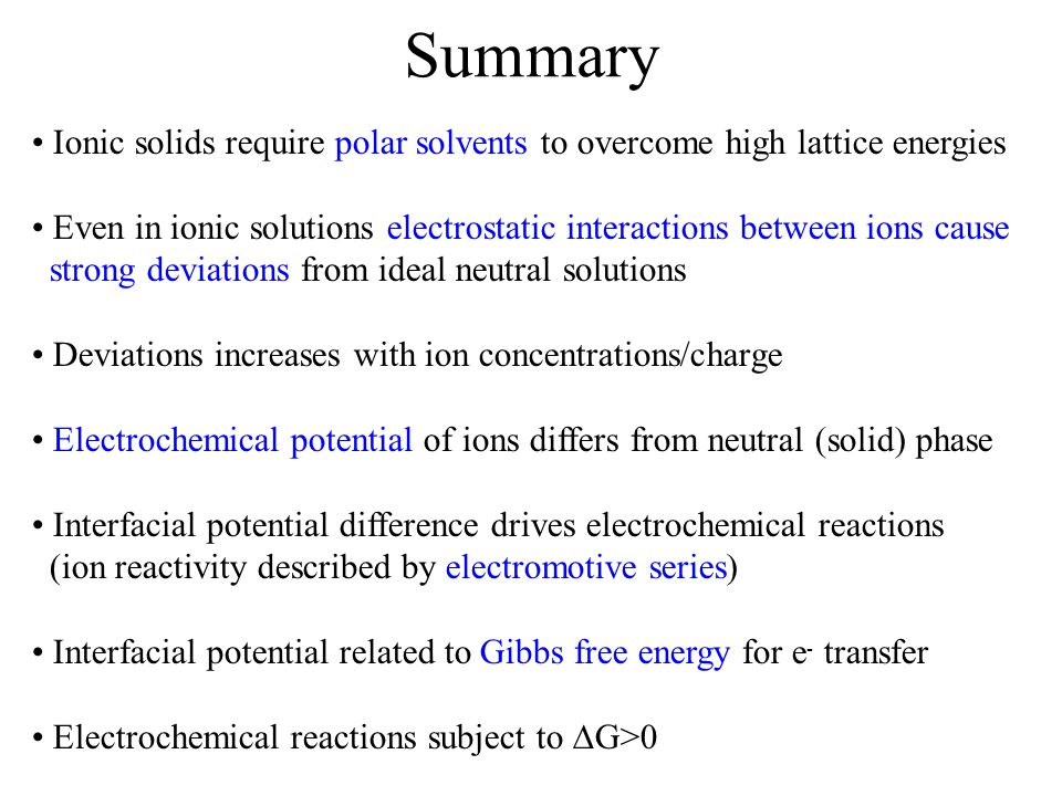 Summary Ionic solids require polar solvents to overcome high lattice energies Even in ionic solutions electrostatic interactions between ions cause st