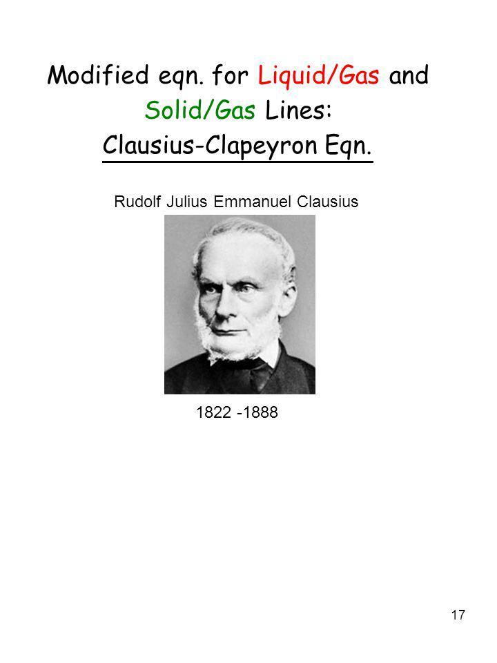 17 Modified eqn. forLiquid/Gas and Solid/Gas Lines: Clausius-Clapeyron Eqn. Maths dx/x = dlnx dp/p = dlnp = = = = =  dxx n 1n x 1n    2 x 12 x 12