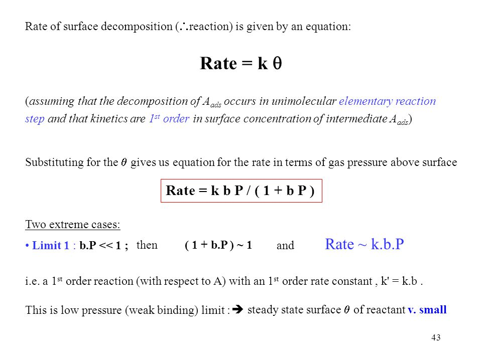 43 Rate of surface decomposition (  reaction) is given by an equation: Rate = k  (assuming that the decomposition of A ads occurs in unimolecular el