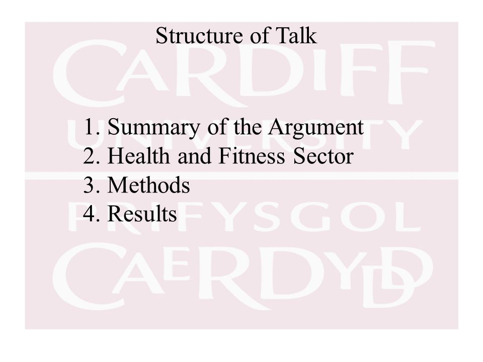 Structure of Talk 1. Summary of the Argument 2. Health and Fitness Sector 3. Methods 4. Results
