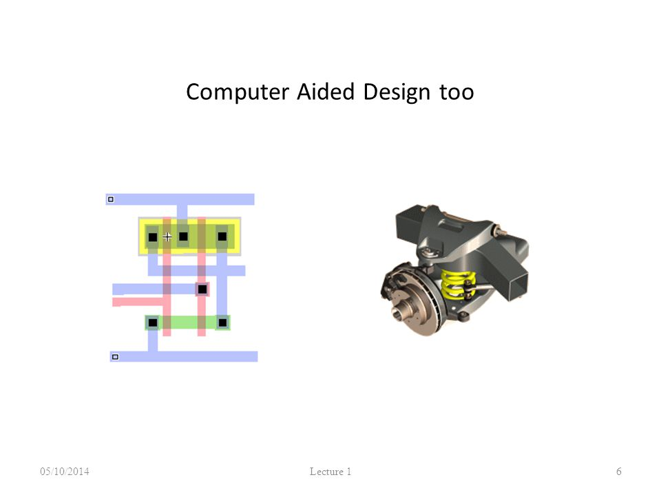 Computer Aided Design too 05/10/2014 Lecture 1 6