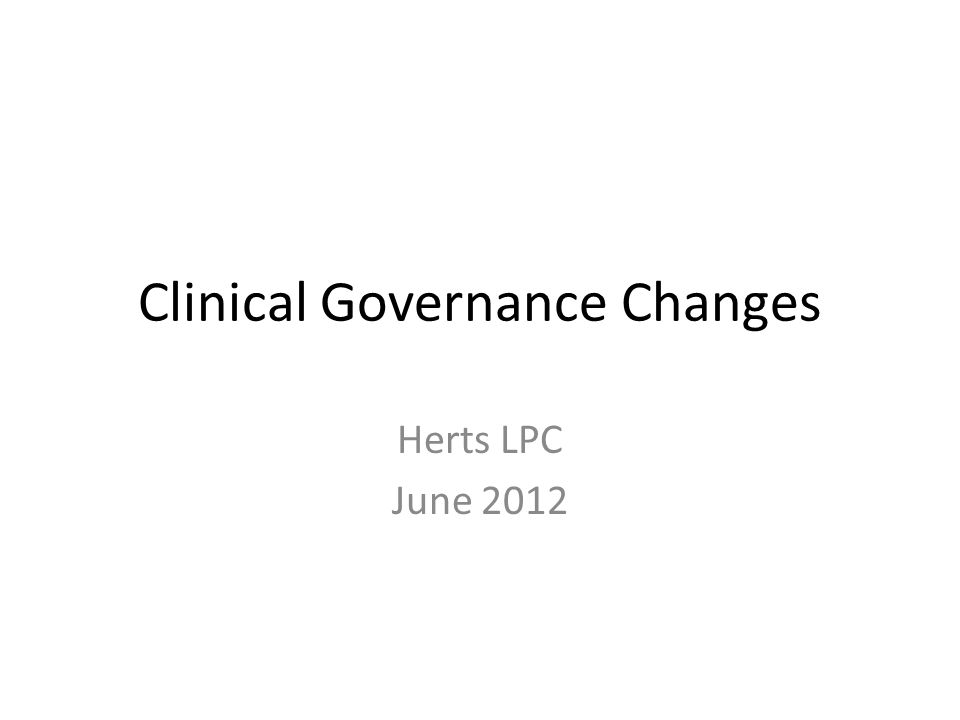 Clinical Governance Changes Herts LPC June 2012