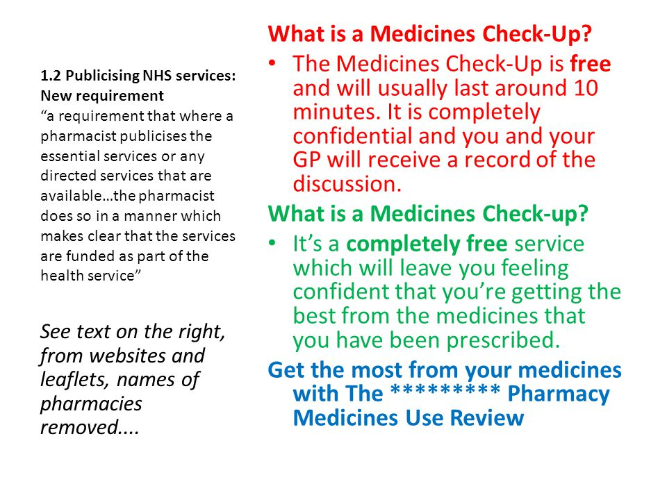 1.2 Publicising NHS services: New requirement a requirement that where a pharmacist publicises the essential services or any directed services that are available…the pharmacist does so in a manner which makes clear that the services are funded as part of the health service What is a Medicines Check-Up.
