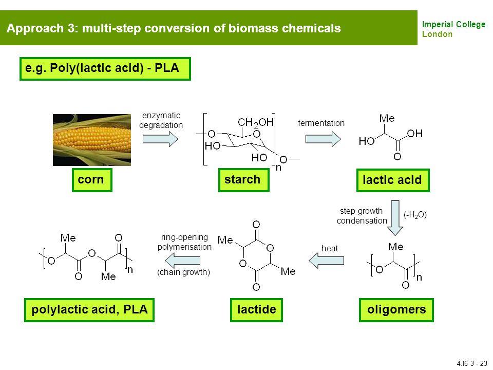 Imperial College London Approach 3: multi-step conversion of biomass chemicals e.g. Poly(lactic acid) - PLA cornstarch lactic acid oligomerslactidepol