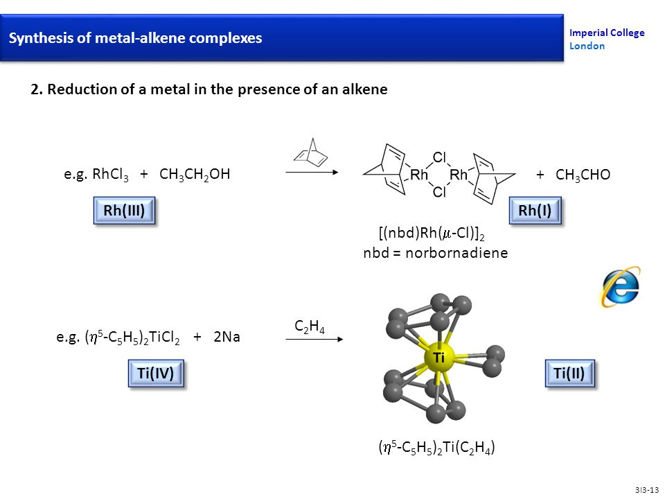 2. Reduction of a metal in the presence of an alkene nbd = norbornadiene Rh(III) Synthesis Of Metal-Alkene Complexes Imperial College London e.g. ( 