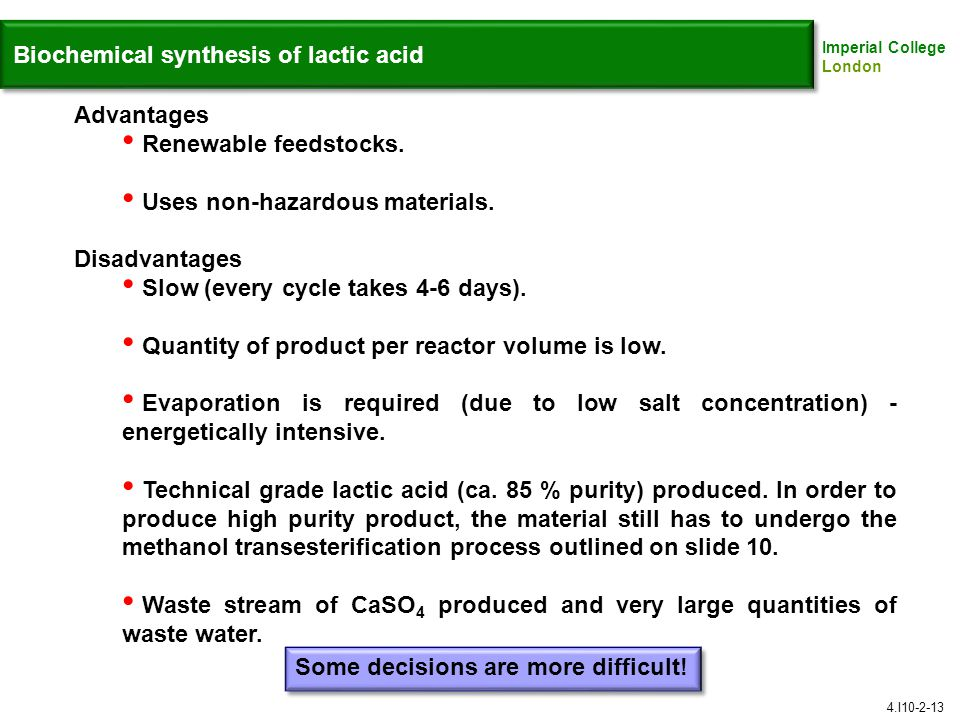 Imperial College London Biochemical synthesis of lactic acid Advantages Renewable feedstocks.